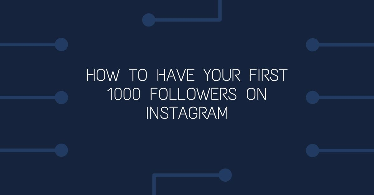 How to Have Your First 1000 Followers on Instagram?