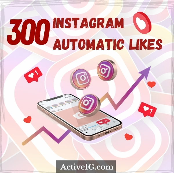 Buy 300 Instagram Automatic Likes