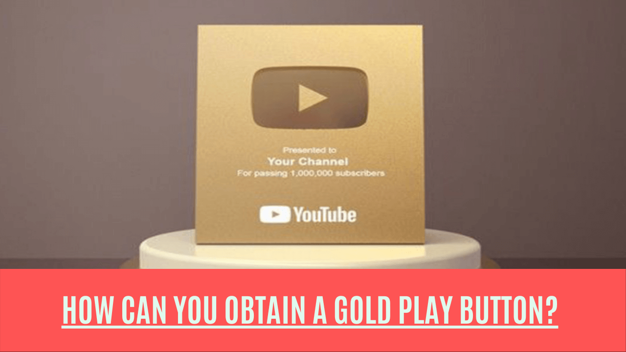 How Can You Obtain A Gold Play Button?