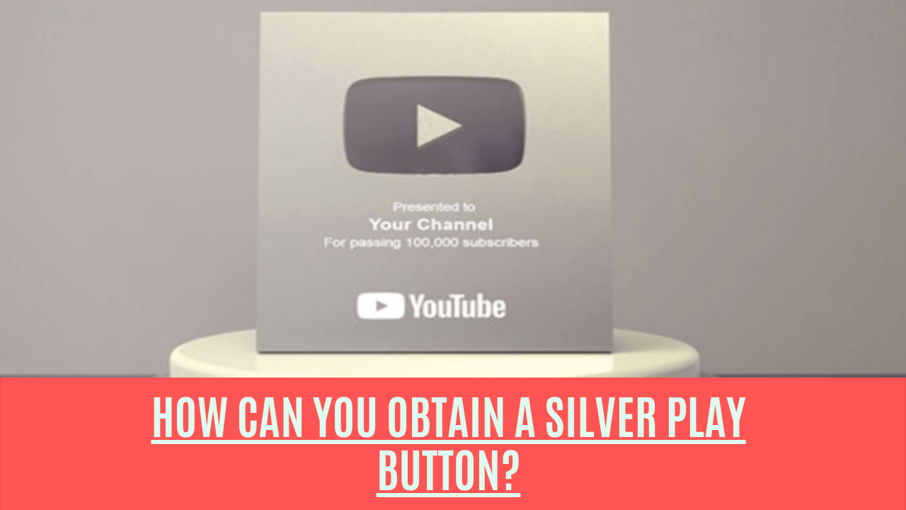 How Can You Obtain A Silver Play Button?