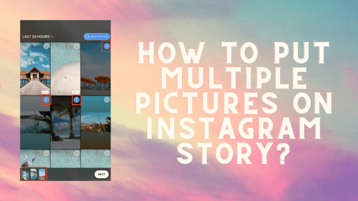 How To Put Multiple Pictures On Instagram Story?