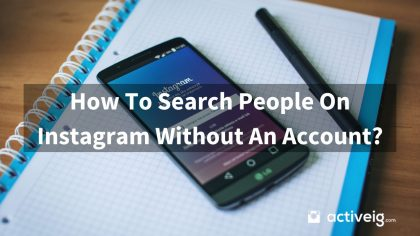 How To Search People On Instagram Without An Account?
